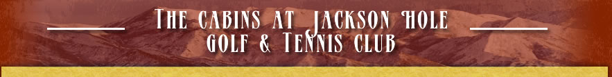 The Cabins at Jackson Hole Golf & Tennis Club